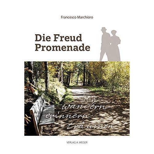 Francesco Marchioro - Die Freud Promenade: Wandern, erinnern, träumen - Preis vom 15.04.2021 04:51:42 h