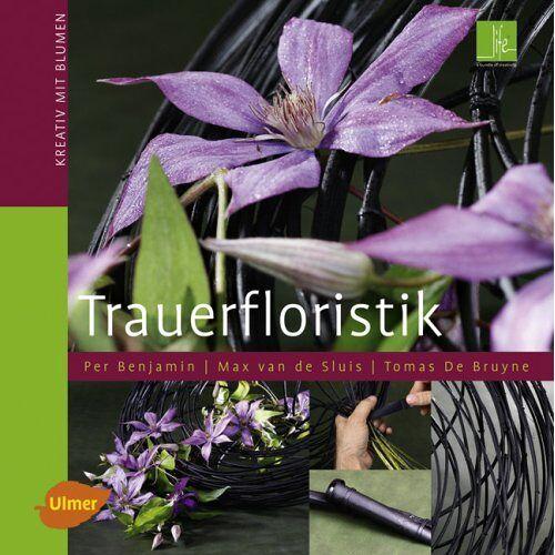 Tomas De Bruyne | Max van de Sluis | Per Benjamin - Trauerfloristik - Kreativ mit Blumen - Preis vom 26.02.2021 06:01:53 h