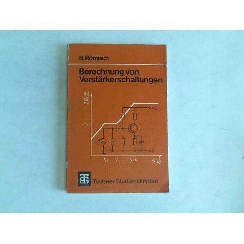 Hilmar Römisch - Berechnung von Verstärkerschaltungen. - Preis vom 20.10.2020 04:55:35 h