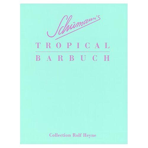 Charles Schumann - Schumanns Tropical Barbuch. Drinks und Stories - Preis vom 14.05.2021 04:51:20 h