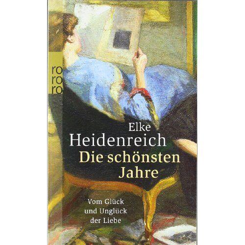 Elke Heidenreich - Die schönsten Jahre: Vom Glück und Unglück der Liebe - Preis vom 14.04.2021 04:53:30 h