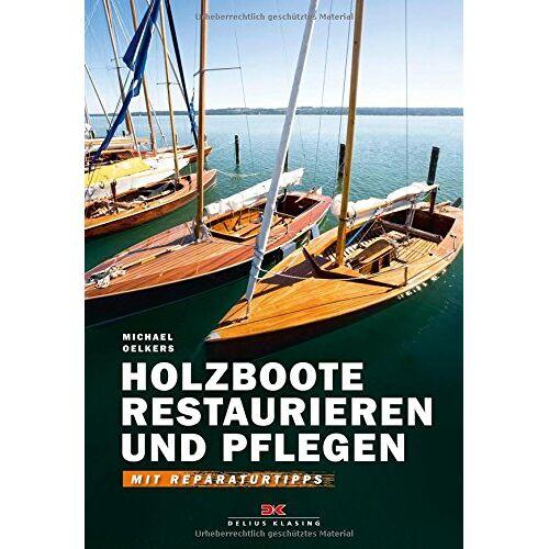 Michael Oelkers - Holzboote restaurieren und pflegen: Mit Reparaturtipps - Preis vom 10.05.2021 04:48:42 h