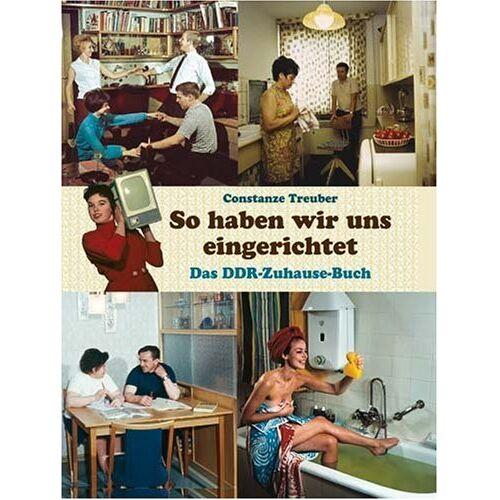 Constanze Treuber - So haben wir uns eingerichtet: Das DDR-Zuhause-Buch - Preis vom 22.02.2021 05:57:04 h
