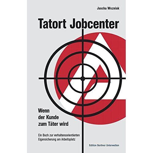 Jascha Wozniak - Tatort Jobcenter: Wenn der Kunde zum Täter wird - Preis vom 08.05.2021 04:52:27 h