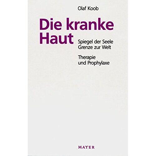 Olaf Koob - Die kranke Haut: Spiegel der Seele - Grenze zur Welt. Therapie und Prophylaxe - Preis vom 01.11.2020 05:55:11 h
