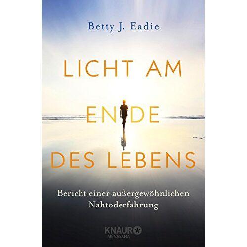 Eadie, Betty J. - Licht am Ende des Lebens: Bericht einer außergewöhnlichen Nahtoderfahrung - Preis vom 24.05.2020 05:02:09 h