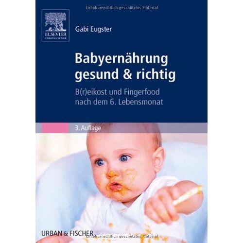 Gabi Eugster - Babyernährung gesund & richtig: B(r)eikost und Fingerfood nach dem 6. Lebensmonat - Preis vom 21.10.2020 04:49:09 h