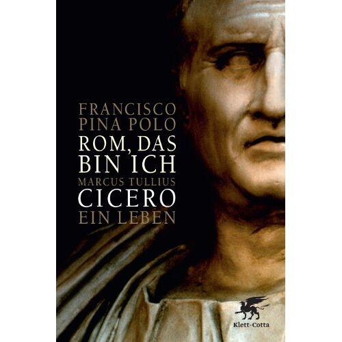 Francisco Pina Polo - Rom, das bin ich: Marcus Tullius Cicero. Ein Leben - Preis vom 11.05.2021 04:49:30 h