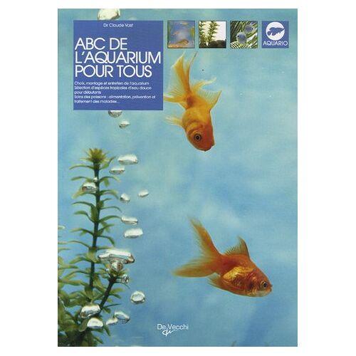 Claude Vast - ABC de l'aquarium pour tous - Preis vom 25.02.2021 06:08:03 h