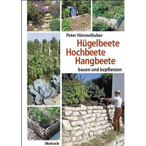 Peter Himmelhuber - Hügelbeete, Hochbeete, Hangbeete bauen und bepflanzen - Preis vom 20.10.2020 04:55:35 h