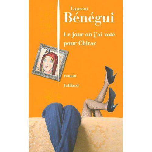 Laurent Bénégui - Le jour où j'ai voté pour Chirac - Preis vom 25.01.2021 05:57:21 h