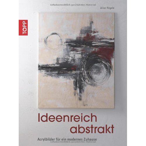Alice Rögele - Ideenreich abstrakt: Acrylbilder für ein modernes Zuhause - Preis vom 05.06.2020 05:07:59 h