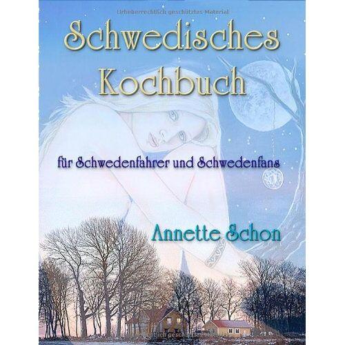 Annette Schon - Schwedisches Kochbuch für Schwedenfahrer und Schwedenfans - Preis vom 21.10.2020 04:49:09 h