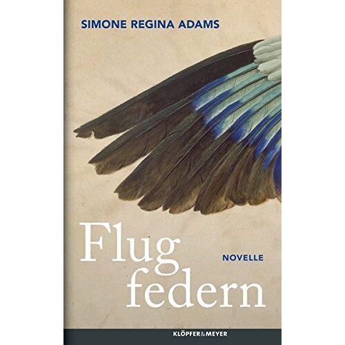 Adams, Simone Regina - Flugfedern: Novelle - Preis vom 05.03.2021 05:56:49 h