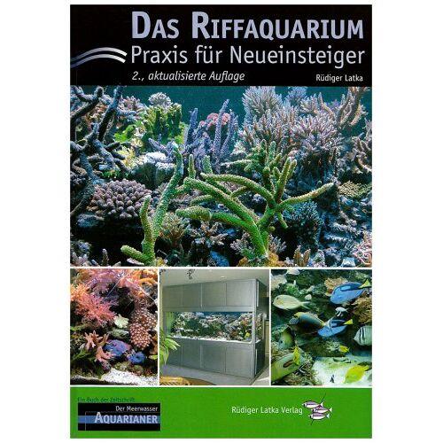 Rüdiger Latka - Das Riffaquarium: Praxis für Neueinsteiger - Preis vom 17.01.2021 06:05:38 h