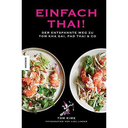 Tom Kime - Einfach thai!: Der entspannte Weg zu Tom Kha Gai, Pad Thai & Co - Preis vom 24.02.2021 06:00:20 h