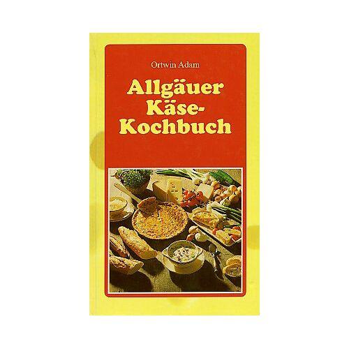 Ortwin Adam - Allgäuer Käse-Kochbuch - Preis vom 20.10.2020 04:55:35 h