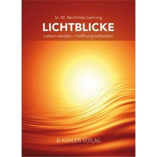 Gehring, M. Reinhildis - Lichtblicke: Leben wecken - Hoffnung schenken - Preis vom 08.04.2020 04:59:40 h