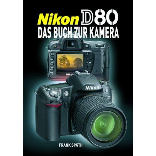 Frank Späth - Nikon D80 - Das Buch zur Kamera - Preis vom 23.01.2021 06:00:26 h