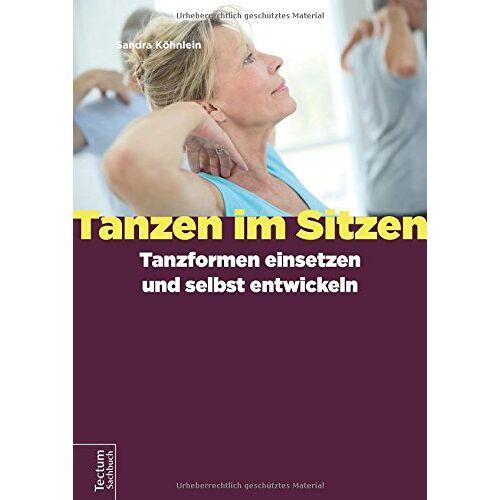 Sandra Köhnlein - Tanzen im Sitzen - Tanzformen einsetzen und selbst entwickeln - Preis vom 25.02.2021 06:08:03 h