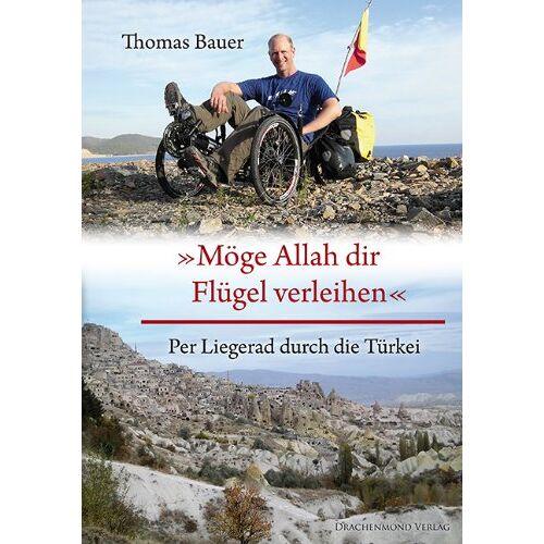Thomas Bauer - Möge Allah dir Flügel verleihen: Per Liegerad durch die Türkei - Preis vom 08.05.2021 04:52:27 h