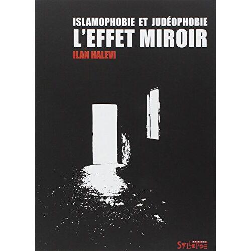 Ilan Halevi - Islamophobie et judéophobie : L'effet miroir - Preis vom 09.05.2021 04:52:39 h