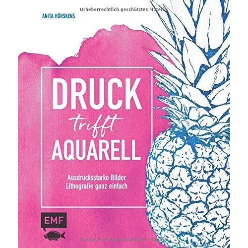 Anita Hörskens - Druck trifft Aquarell: Ausdrucksstarke Bilder –Lithografie ganz einfach - Preis vom 17.07.2019 05:54:38 h