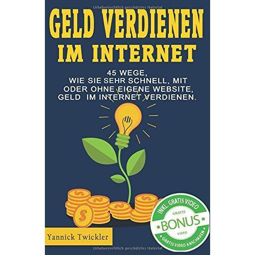 Yannick Twickler - Geld verdienen im Internet: 45 Wege, wie Sie sehr schnell, mit oder ohne eigene Website, Geld im Internet verdienen. - Preis vom 30.11.2020 05:48:34 h