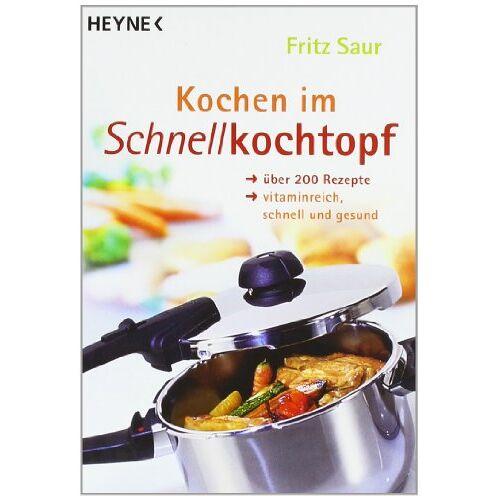 Fritz Saur - Kochen im Schnellkochtopf: Über 200 Rezepte, vitaminreich, schnell und gesund - Preis vom 27.02.2021 06:04:24 h