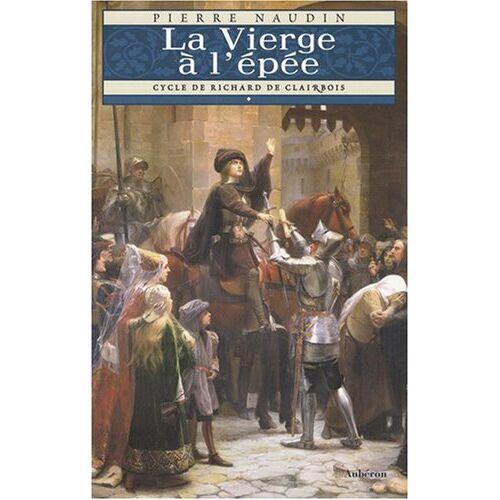 Pierre Naudin - Cycle de Richard de Clairbois, Tome 1 : La Vierge à l'épée - Preis vom 07.05.2021 04:52:30 h