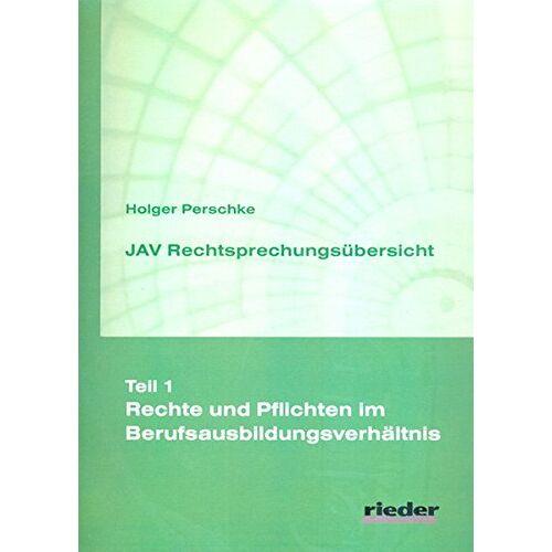 Holger Perschke - JAV Rechtsprechungsübersicht - Teil 1 - Rechte und Pflichten im Berufsausbildungsverhältnis - Preis vom 26.02.2021 06:01:53 h