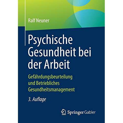 Ralf Neuner - Psychische Gesundheit bei der Arbeit: Gefährdungsbeurteilung und Betriebliches Gesundheitsmanagement - Preis vom 16.05.2021 04:43:40 h