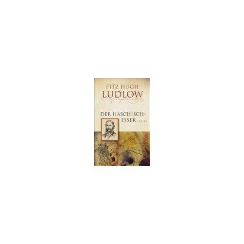 Ludlow, Fitz H. - Der Haschisch-Esser - Preis vom 02.11.2020 05:55:31 h