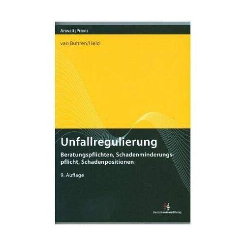 Bühren, Hubert W. van - Unfallregulierung: Beratungspflichten, Schadenminderungspflicht, Schadenpositionen - Preis vom 18.10.2020 04:52:00 h