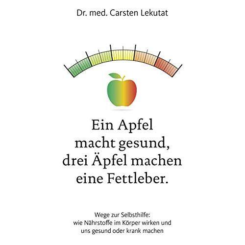 Dr. med. Carsten Lekutat - Ein Apfel macht gesund, drei Äpfel machen eine Fettleber - Preis vom 18.04.2021 04:52:10 h