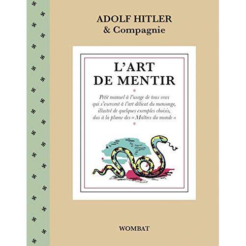 Adolf HITLER & COMPAGNIE - L'Art de mentir : Petit manuel - Preis vom 25.02.2021 06:08:03 h