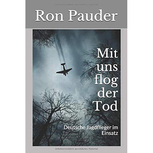 Ron Pauder - Mit uns flog der Tod: Deutsche Jagdflieger im Einsatz - Preis vom 17.10.2020 04:55:46 h