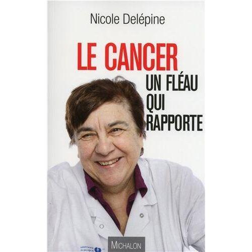 Nicole Delépine - Le cancer, un fléau qui rapporte - Preis vom 20.10.2020 04:55:35 h