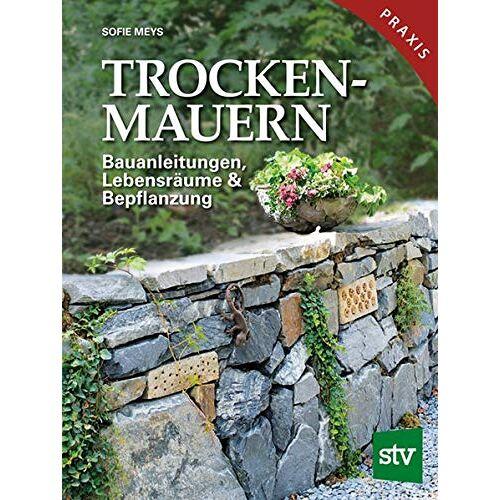Sofie Meys - Trockenmauern: Bauanleitungen, Lebensräume & Bepflanzung, Praxisbuch - Preis vom 20.10.2020 04:55:35 h
