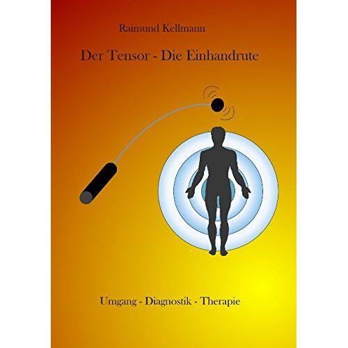 Raimund Kellmann - Der Tensor - Die Einhandrute: Umgang - Diagnostik - Therapie - Preis vom 25.02.2021 06:08:03 h