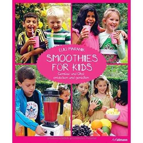 Eliq Maranik - Smoothies für Kids: Gemüse und Obst entdecken und genießen - Preis vom 21.02.2020 06:03:45 h