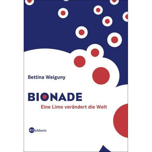 Bettina Weiguny - Bionade: Eine Limo verändert die Welt - Preis vom 25.01.2021 05:57:21 h