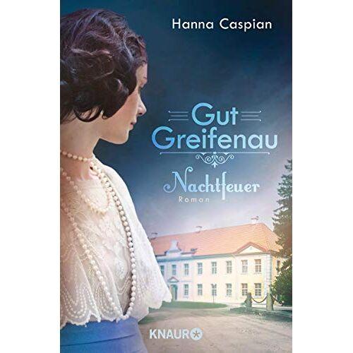 Hanna Caspian - Gut Greifenau - Nachtfeuer: Roman (Die Gut-Greifenau-Reihe, Band 2) - Preis vom 27.02.2021 06:04:24 h