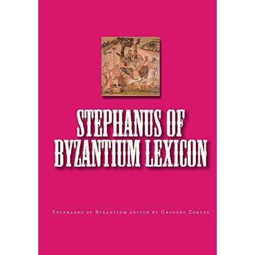 edited by Gregory Zorzos, Stephanus of Byzantium - Stephanus of Byzantium LEXICON - Preis vom 03.05.2021 04:57:00 h