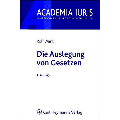 Rolf Wank - Die Auslegung von Gesetzen - Preis vom 28.02.2021 06:03:40 h