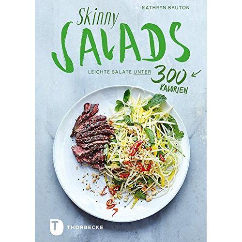Kathryn Bruton - Skinny Salads: Leichte Salate unter 300 Kalorien - Preis vom 05.09.2020 04:49:05 h