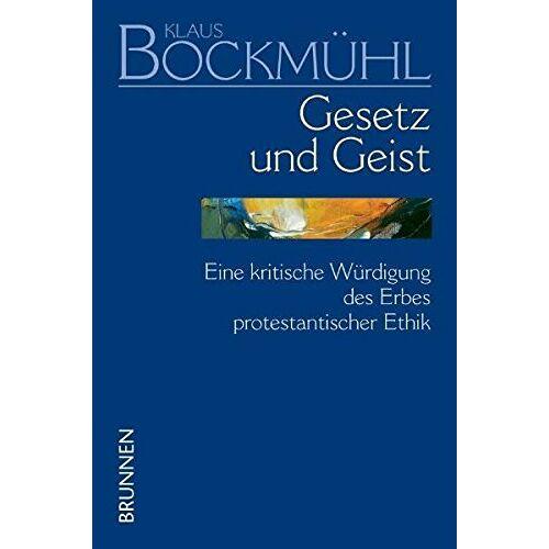 Klaus Bockmühl - Bockmühl-Werkausgabe / Gesetz und Geist: Eine kritische Würdigung des Erbes protestantischer Ethik - Preis vom 20.10.2020 04:55:35 h