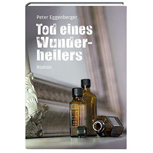 Peter Eggenberger - Tod eines Wunderheilers - Preis vom 23.01.2021 06:00:26 h
