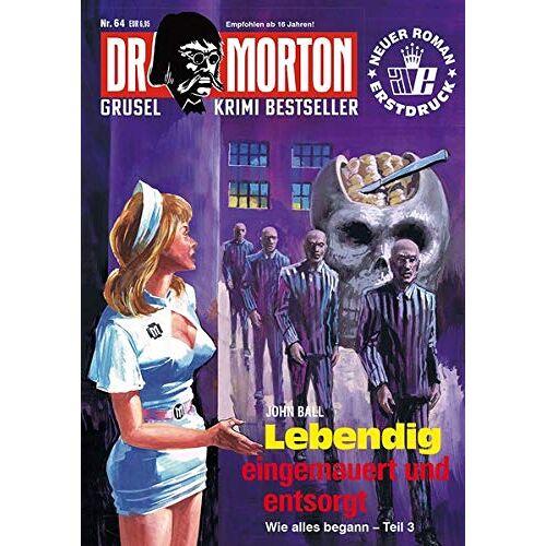 John Ball - Dr. Morton 64: Lebendig eingemauert und entsorgt (Dr. Morton: Grusel-Krimi-Bestseller) - Preis vom 01.03.2021 06:00:22 h