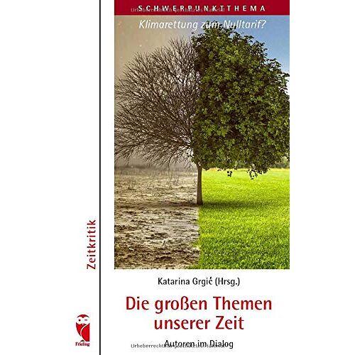 Katarina Grgić - Die großen Themen unserer Zeit. Autoren im Dialog. 28. Ausgabe: Klimarettung zum Nulltarif? - Preis vom 18.10.2020 04:52:00 h